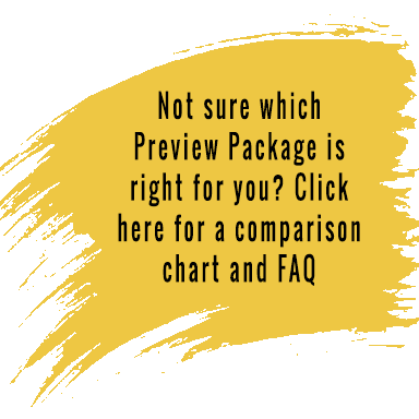 Not sure which preview package is right for you? Click here for a comparison chart and FAQ